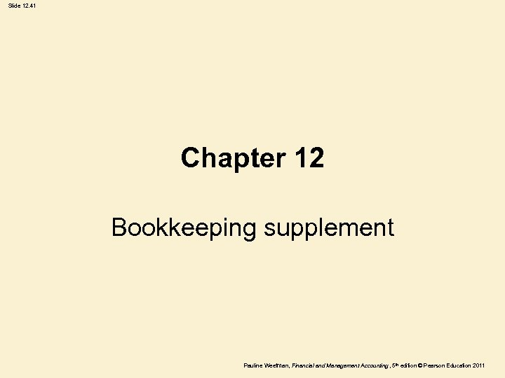 Slide 12. 41 Chapter 12 Bookkeeping supplement Pauline Weetman, Financial and Management Accounting ,