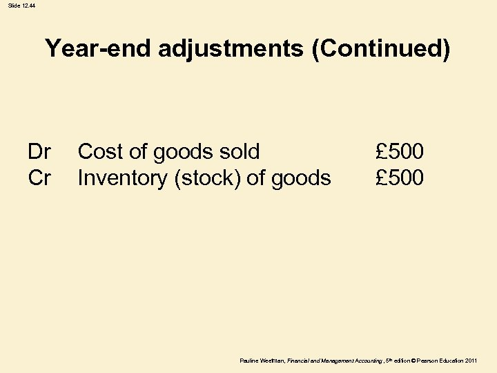 Slide 12. 44 Year-end adjustments (Continued) Dr Cr Cost of goods sold Inventory (stock)