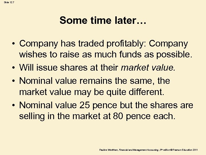 Slide 12. 7 Some time later… • Company has traded profitably: Company wishes to