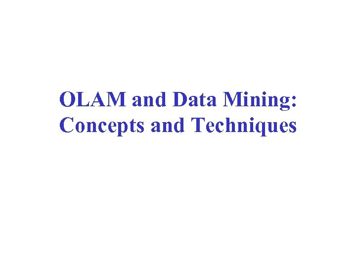 OLAM and Data Mining: Concepts and Techniques
