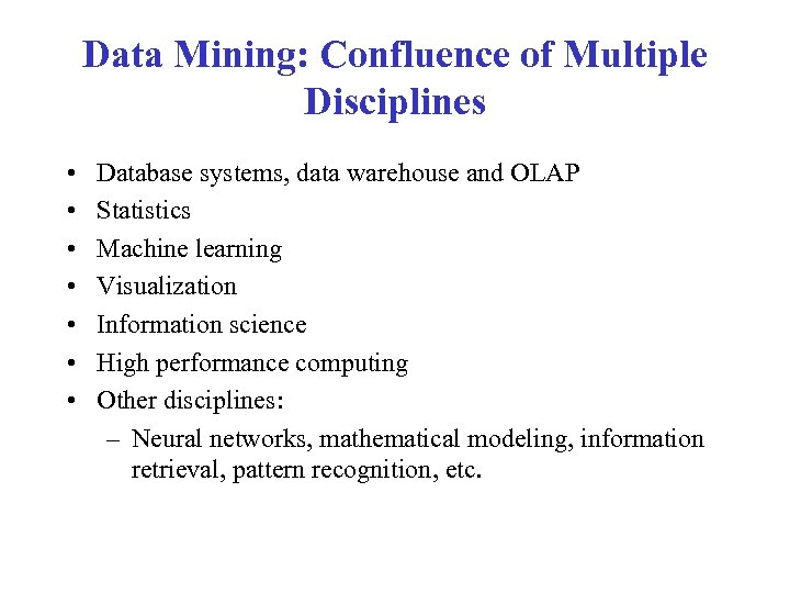 Data Mining: Confluence of Multiple Disciplines • • Database systems, data warehouse and OLAP