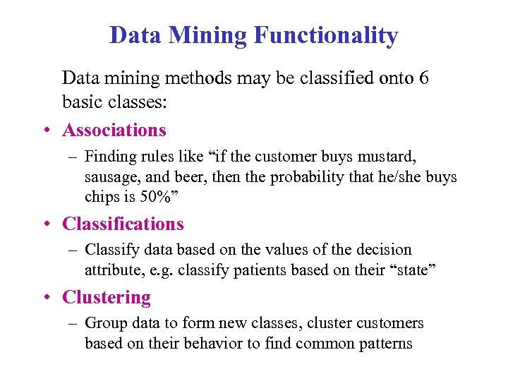 Data Mining Functionality Data mining methods may be classified onto 6 basic classes: •