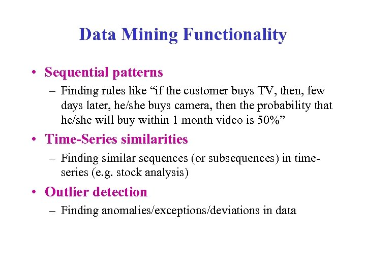 """Data Mining Functionality • Sequential patterns – Finding rules like """"if the customer buys"""