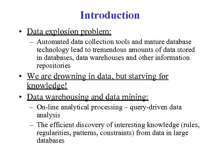 Introduction • Data explosion problem: – Automated data collection tools and mature database technology
