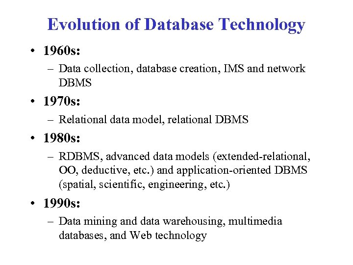 Evolution of Database Technology • 1960 s: – Data collection, database creation, IMS and