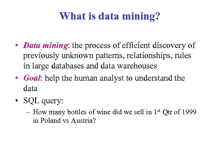 What is data mining? • Data mining: the process of efficient discovery of previously