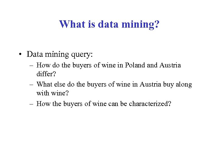 What is data mining? • Data mining query: – How do the buyers of