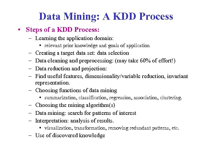 Data Mining: A KDD Process • Steps of a KDD Process: – Learning the