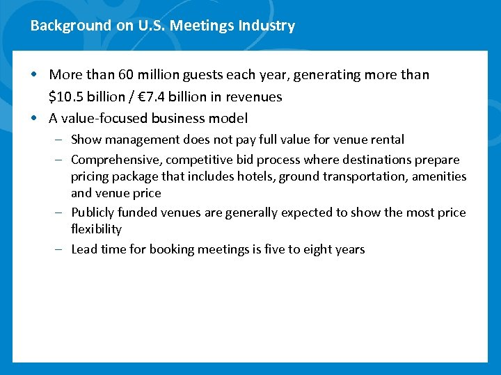 Background on U. S. Meetings Industry • More than 60 million guests each year,