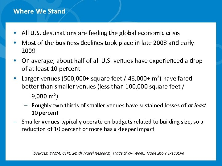 Where We Stand • All U. S. destinations are feeling the global economic crisis