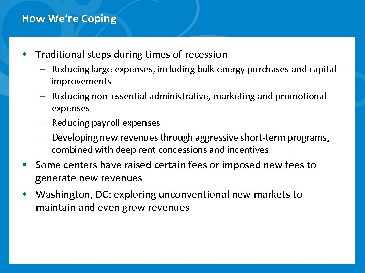 How We're Coping • Traditional steps during times of recession – Reducing large expenses,