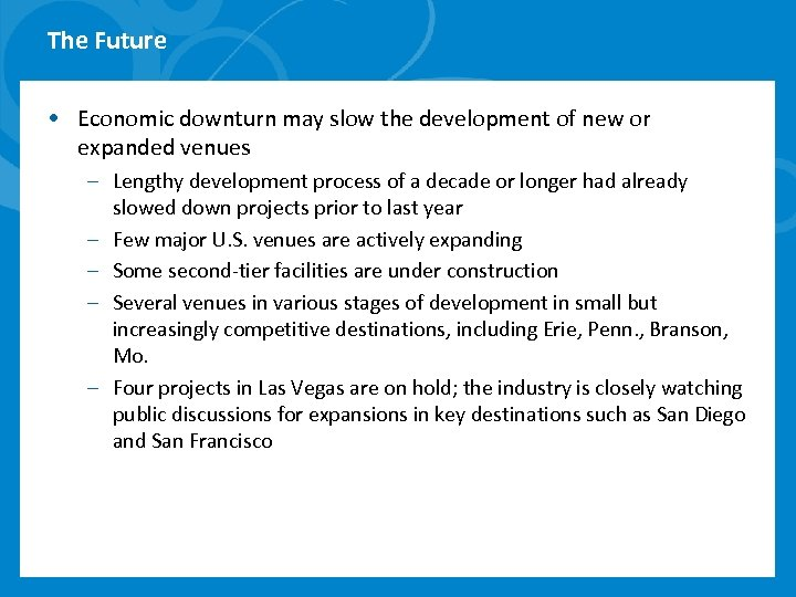 The Future • Economic downturn may slow the development of new or expanded venues