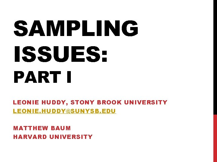 SAMPLING ISSUES: PART I LEONIE HUDDY, STONY BROOK UNIVERSITY LEONIE. HUDDY@SUNYSB. EDU MATTHEW BAUM