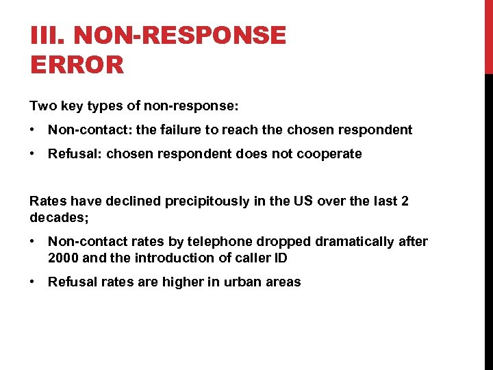 III. NON-RESPONSE ERROR Two key types of non-response: • Non-contact: the failure to reach