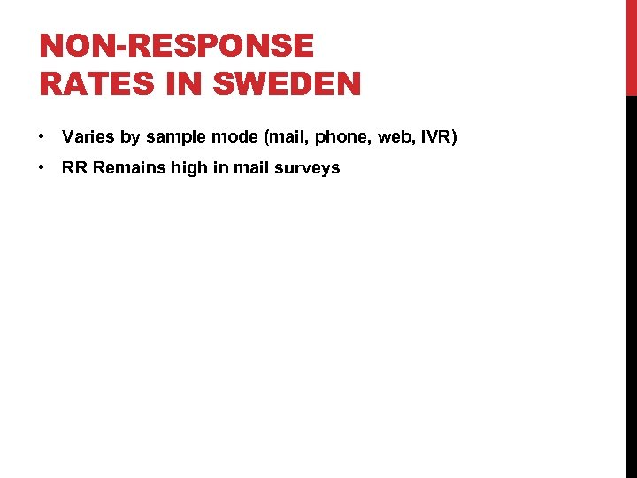 NON-RESPONSE RATES IN SWEDEN • Varies by sample mode (mail, phone, web, IVR) •