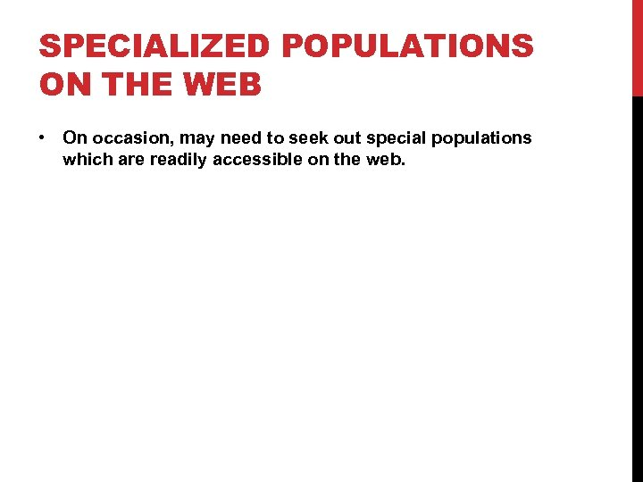 SPECIALIZED POPULATIONS ON THE WEB • On occasion, may need to seek out special