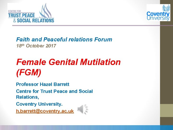 Faith and Peaceful relations Forum 18 th October 2017 Female Genital Mutilation (FGM) Professor