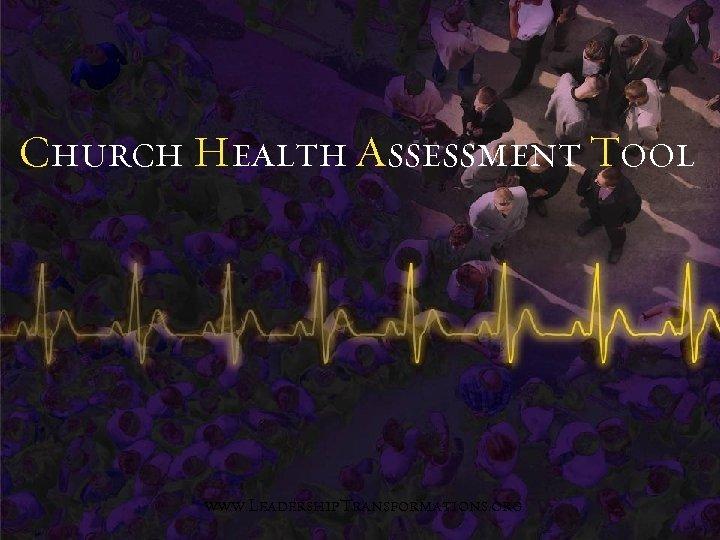 Church Health Assessment Tool www. Leadership. Transformations. org