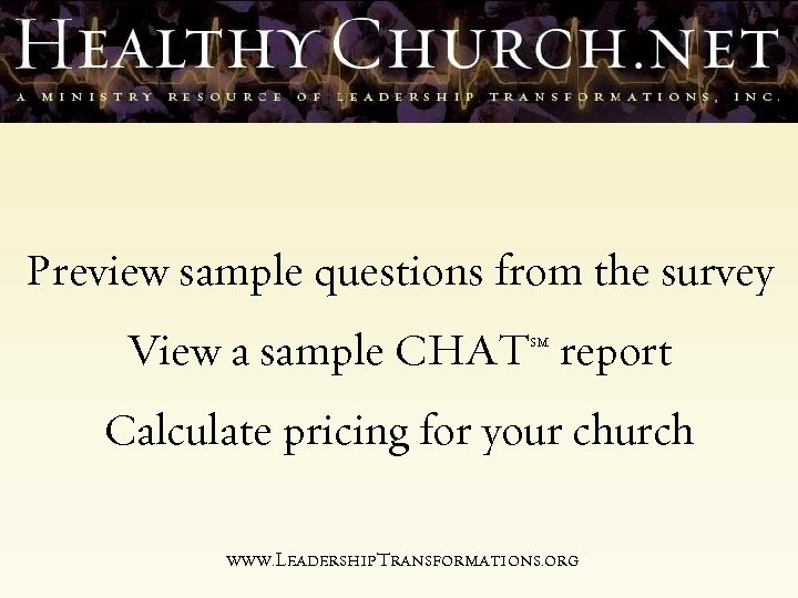 Preview sample questions from the survey View a sample CHAT report SM Calculate pricing
