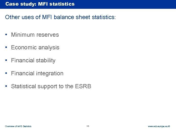 Case Rubric study: MFI statistics Other uses of MFI balance sheet statistics: • Minimum