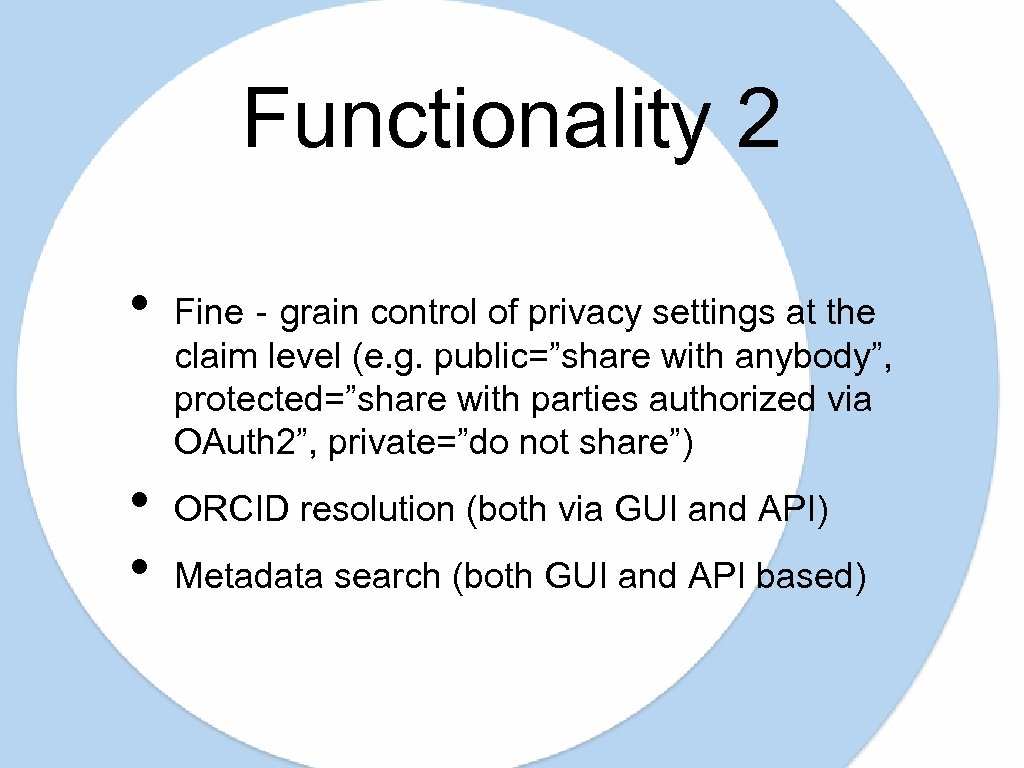 Functionality 2 • • • Fine‐grain control of privacy settings at the claim level