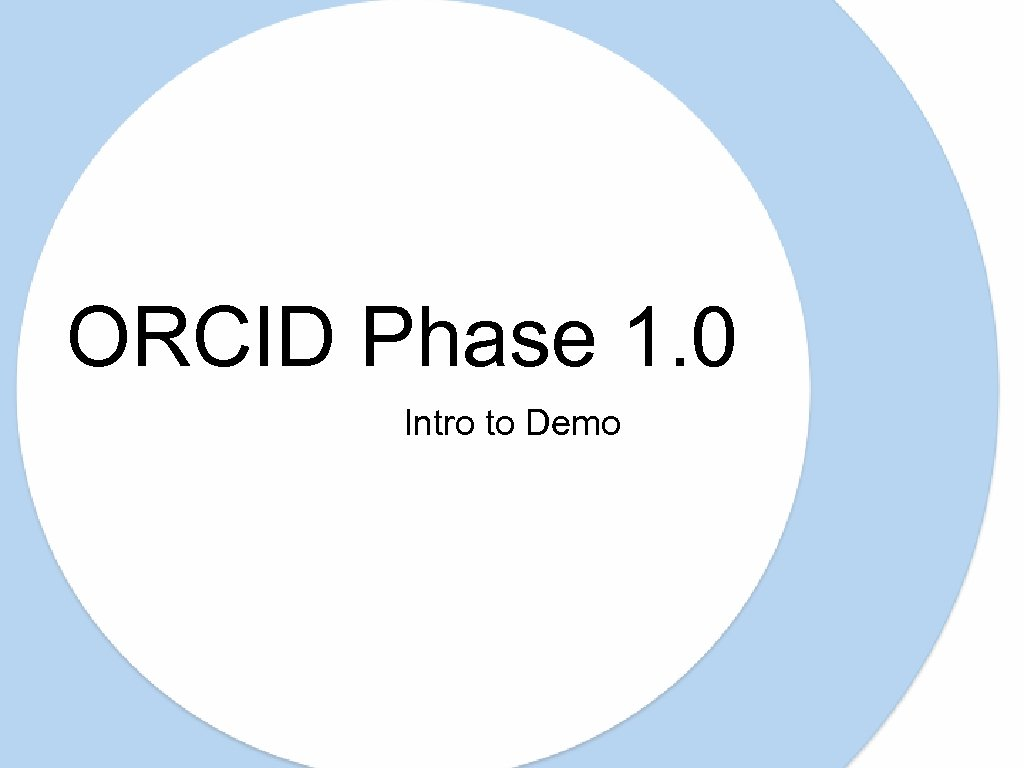 ORCID Phase 1. 0 Intro to Demo