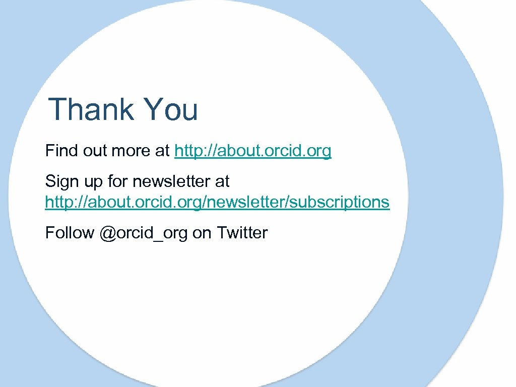 Thank You Find out more at http: //about. orcid. org Sign up for newsletter