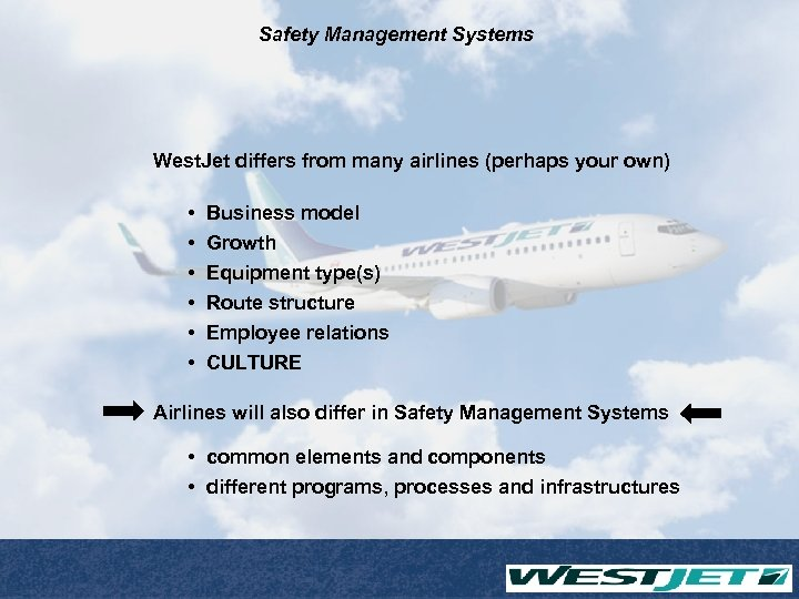 Safety Management Systems West. Jet differs from many airlines (perhaps your own) • •
