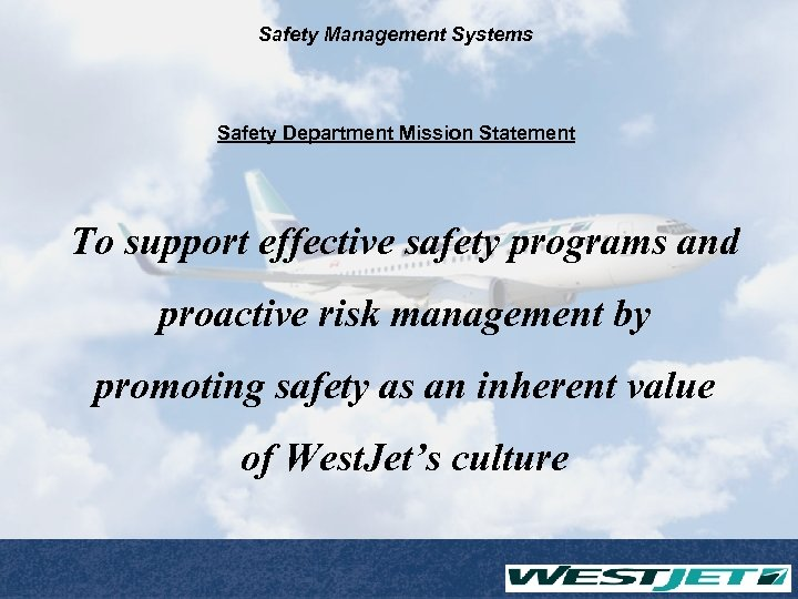 Safety Management Systems Safety Department Mission Statement To support effective safety programs and proactive