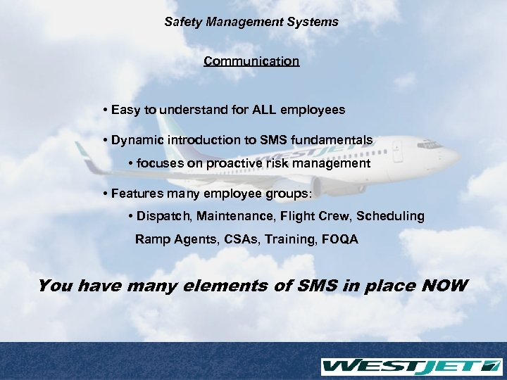 Safety Management Systems Communication • Easy to understand for ALL employees • Dynamic introduction