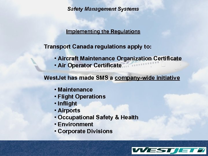 Safety Management Systems Implementing the Regulations Transport Canada regulations apply to: • Aircraft Maintenance