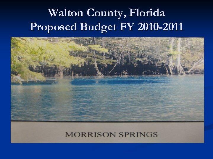 Walton County, Florida Proposed Budget FY 2010 -2011