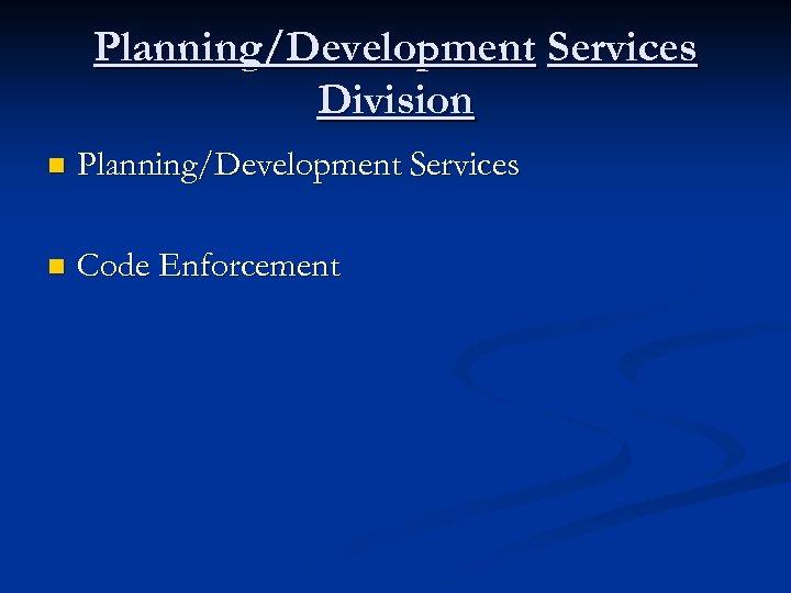 Planning/Development Services Division n Planning/Development Services n Code Enforcement