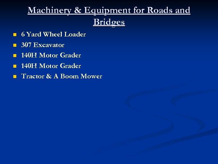 Machinery & Equipment for Roads and Bridges n n n 6 Yard Wheel Loader