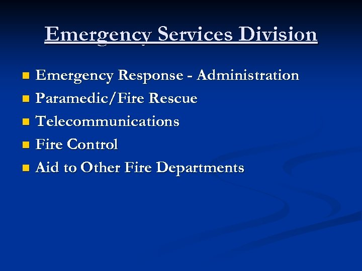 Emergency Services Division Emergency Response - Administration n Paramedic/Fire Rescue n Telecommunications n Fire
