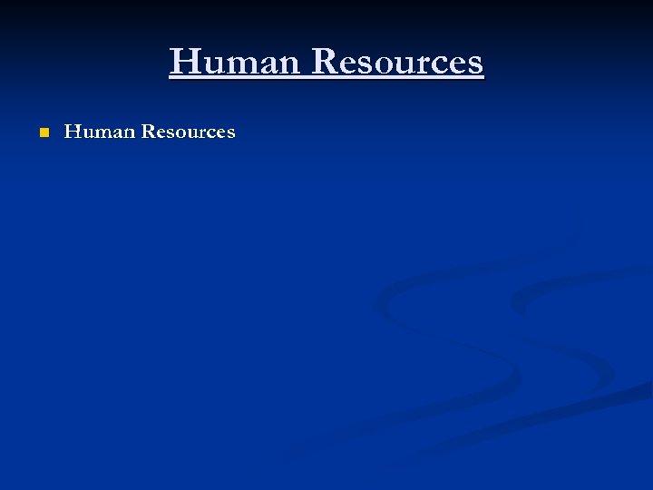 Human Resources n Human Resources