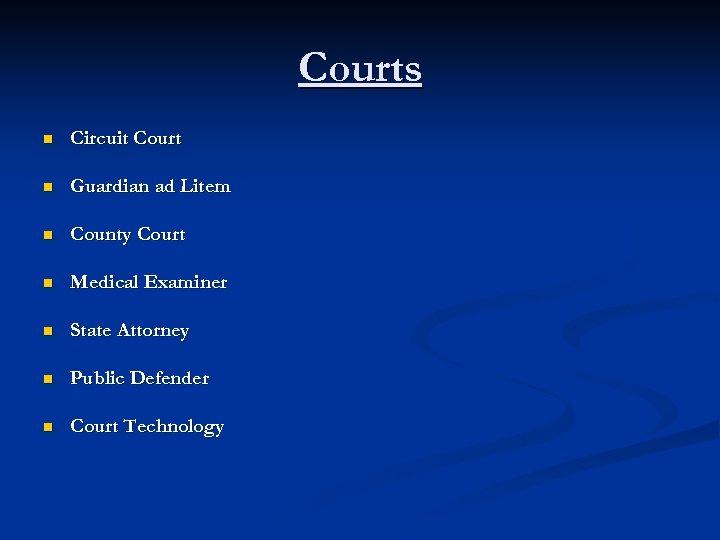Courts n Circuit Court n Guardian ad Litem n County Court n Medical Examiner