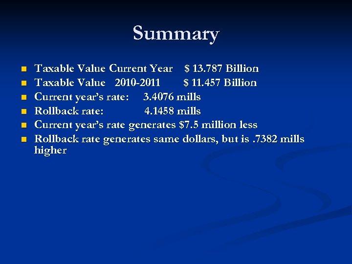 Summary n n n Taxable Value Current Year $ 13. 787 Billion Taxable Value
