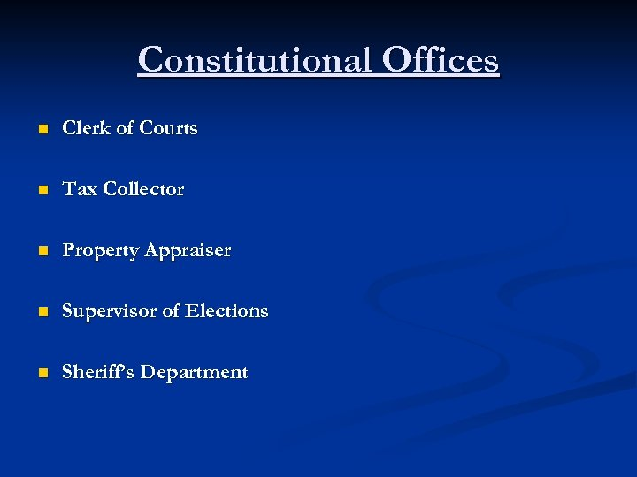 Constitutional Offices n Clerk of Courts n Tax Collector n Property Appraiser n Supervisor