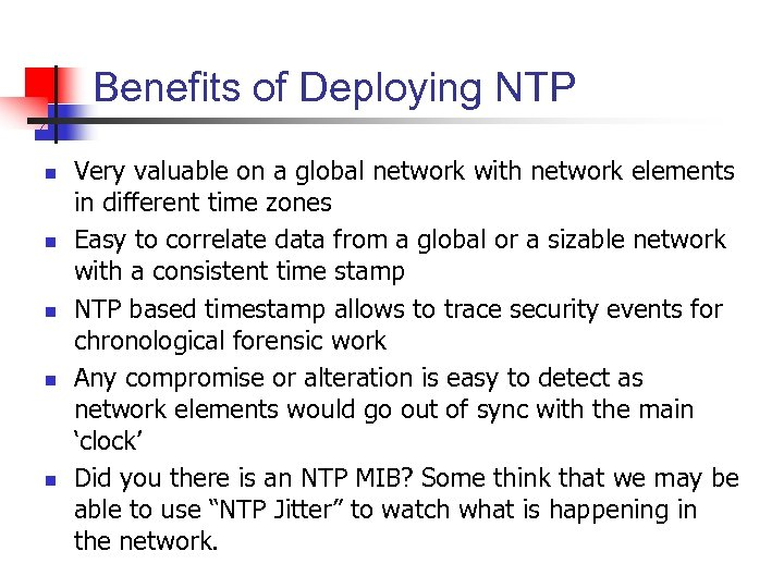 Benefits of Deploying NTP n n n Very valuable on a global network with