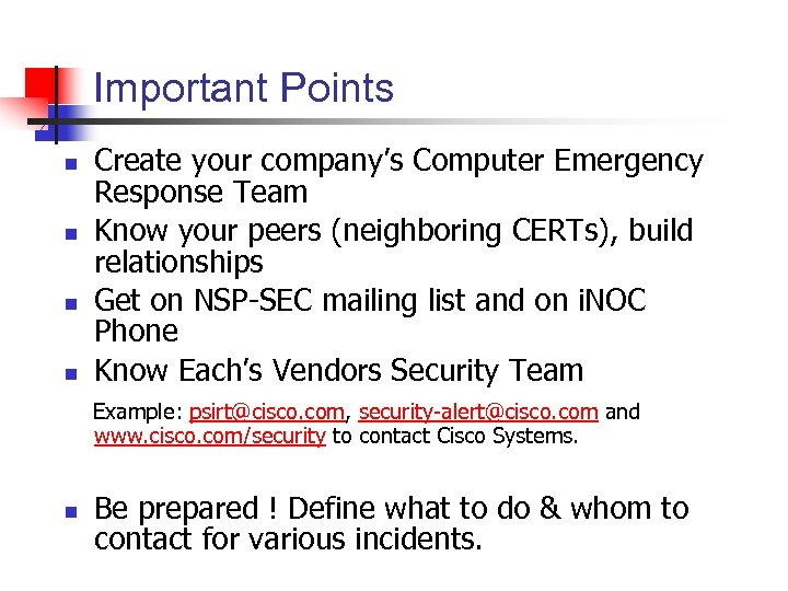 Important Points n n Create your company's Computer Emergency Response Team Know your peers