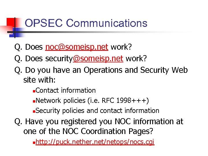 OPSEC Communications Q. Does noc@someisp. net work? Q. Does security@someisp. net work? Q. Do