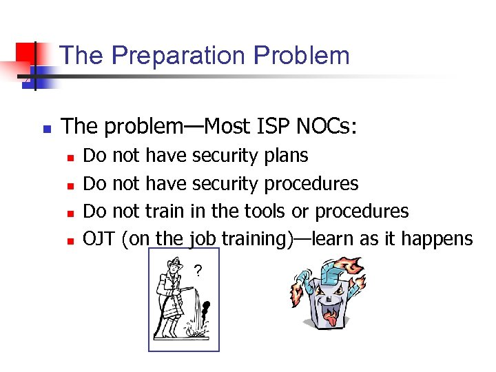 The Preparation Problem n The problem—Most ISP NOCs: n n Do not have security