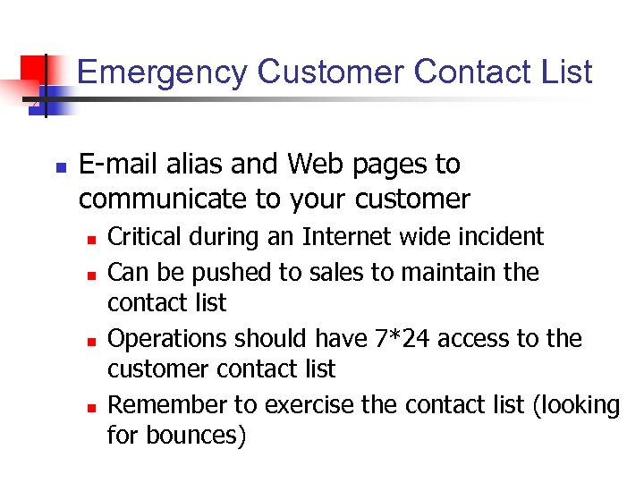 Emergency Customer Contact List n E-mail alias and Web pages to communicate to your