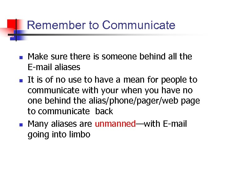 Remember to Communicate n n n Make sure there is someone behind all the