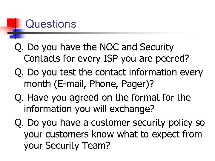 Questions Q. Do you have the NOC and Security Contacts for every ISP you