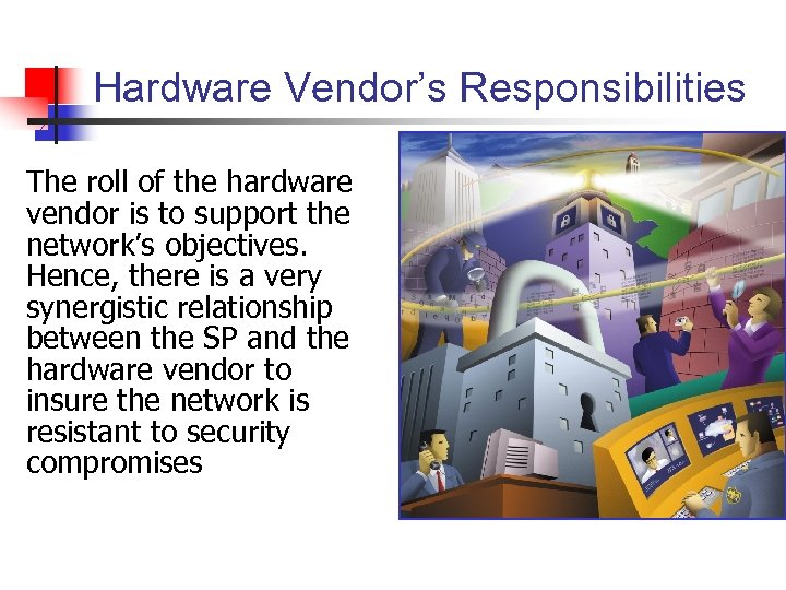 Hardware Vendor's Responsibilities The roll of the hardware vendor is to support the network's