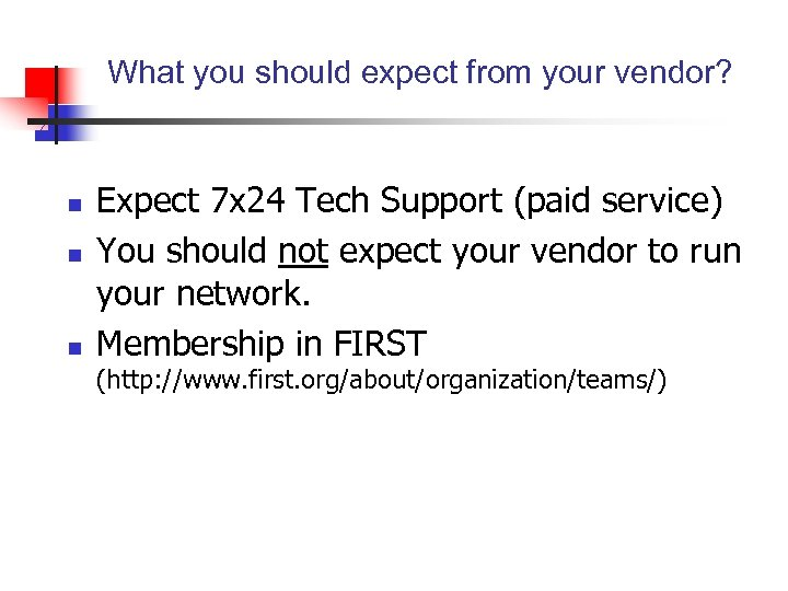 What you should expect from your vendor? n n n Expect 7 x 24