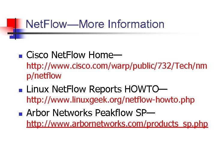 Net. Flow—More Information n Cisco Net. Flow Home— http: //www. cisco. com/warp/public/732/Tech/nm p/netflow n