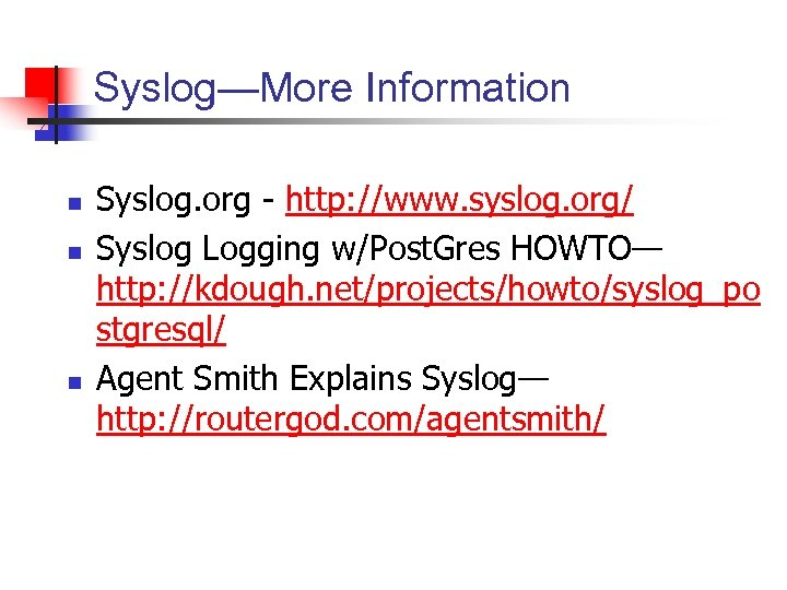 Syslog—More Information n Syslog. org - http: //www. syslog. org/ Syslog Logging w/Post. Gres